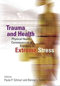 Trauma and Health: Physical Health Consequences of Exposure to Extreme Stress