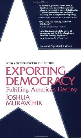 Exporting Democracy: Fulfilling America's Destiny
