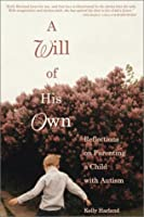 A Will Of His Own: Reflections On Parenting A Child With Autism
