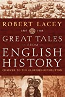 Great Tales From English History: Chaucer To The Glorious Revolution, 1387 1688