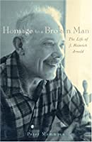 Homage to a Broken Man: The Life of J. Heinrich Arnold
