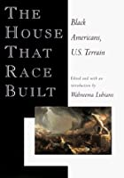 the house that race built original essays by toni morrison  the house that race built black americans u s terrain
