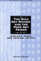 the rich get richer and the poor get prison by jeffrey reiman The rich get richer and the poor get prison: ideology, class, and criminal   the author, jeffrey reiman, is a social democrat who uses marxist analysis in.