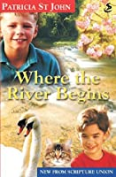 Where The River Begins (Revised Patricia St John)