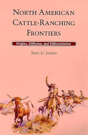North American Cattle Ranching Frontiers: Origins, Diffusion, And Differentiation