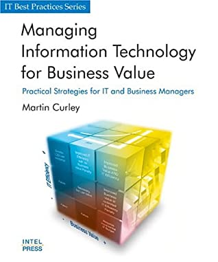 Managing Information Technology For Business Value Practical Strategies For It And Business Managers By Martin G Curley
