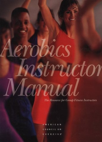 Aerobics Instructor Manual The Resource for Fitness Professionals, 2nd edition