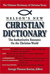 Nelson's New Christian Dictionary: The Authoritative Resource On The Christian World