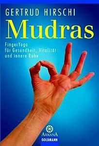 Mudras. FingerYoga für Gesundheit, Vitalität und innere Ruhe.