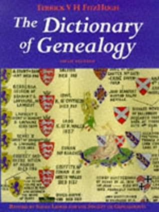 The Dictionary Of Genealogy by Terrick V. H. Fitzhugh