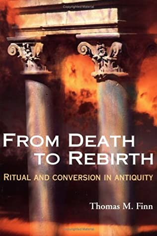 From Death to Rebirth: Ritual and Conversion in Antiquity