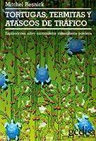 Tortugas, Termitas y Atascos de Trafico: Exploraciones Sobre Micromundos Masivamente Paralelos