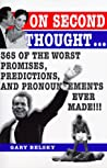 On Second Thought: 365 Promises, Predictions, and Pronouncements That Never Should Have Been Made