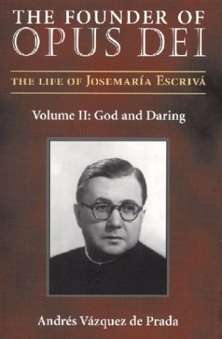 The Founder Of Opus Dei, Volume II: God And Daring