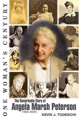 One Woman's Century The Remarkable Story of Angela Marsh Peterson 1902-2000 by Angela Marsh Peterson