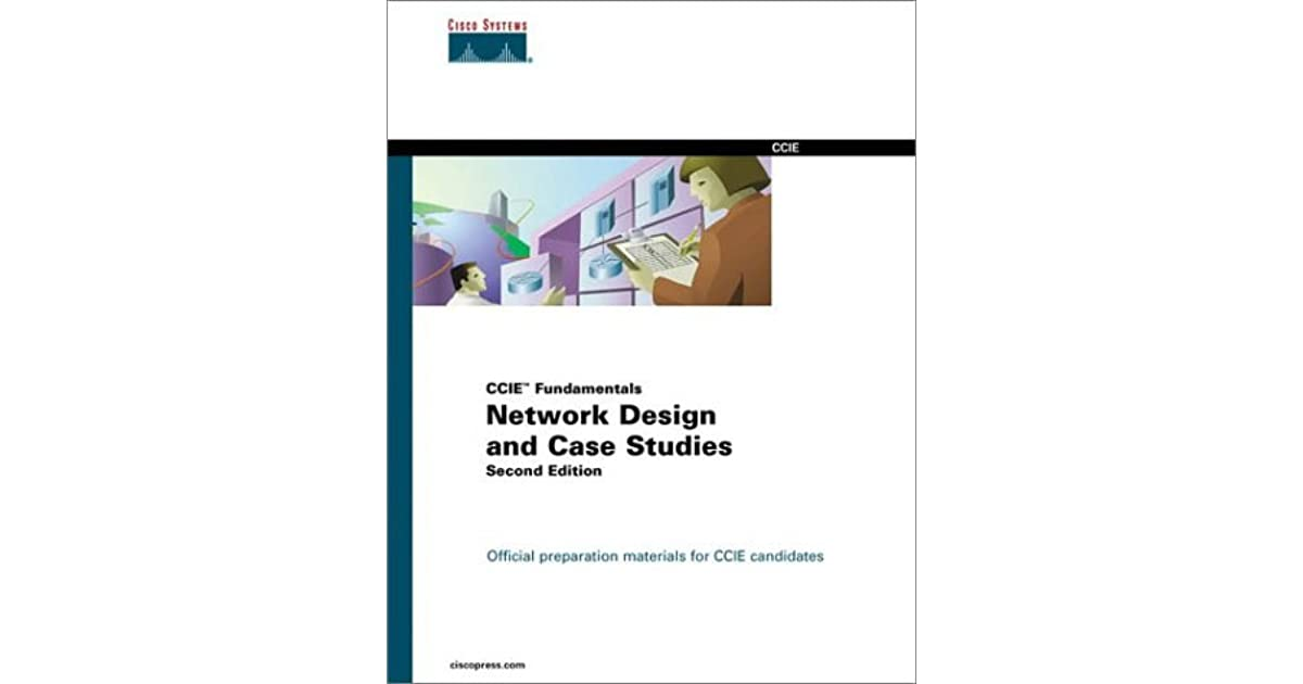 Network Design And Case Studies (Ccie Fundamentals) by Cisco Systems