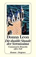 Die dunkle Stunde der Serenissima (Commissario Brunetti #11)
