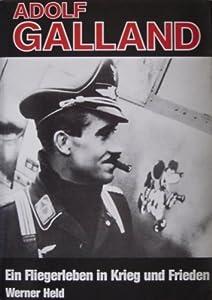 Adolf Galland: Ein Fliegerleben In Krieg Und Frieden:  Bilder Und Dokumente