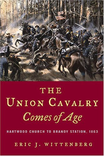 The Union Cavalry Comes of Age Hartwood Church to Brandy Station, 1863