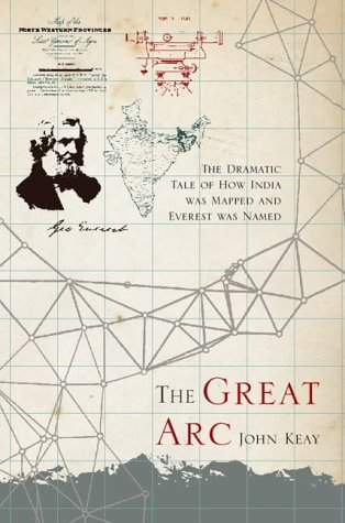 The Great Arc: The Dramatic Tale of How India Was Mapped and