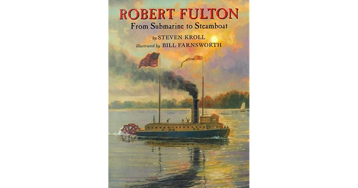 Robert Fulton Quotes: Robert Fulton: From Submarine To Steamboat By Steven Kroll