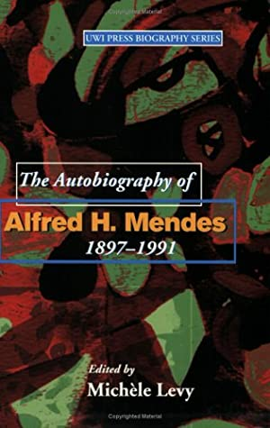 The Autobiography of Alfred H. Mendes, 1897-1991