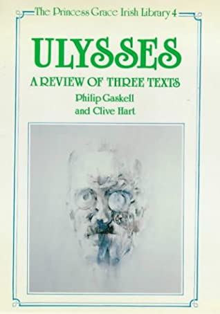 Ulysses: A Review Of Three Texts: Proposals For Alterations To The Texts Of 1922, 1961 And 1984
