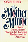 The Mother Mirror: How A Generation Of Women Is Changing Motherhood In America