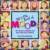 The Little Book Of Moods: 101 Ways to Embrace and Enjoy Any Emotion