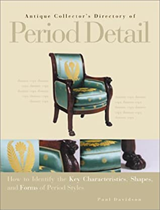 Antique Collector's Directory Of Period Detail: How To Identify The Key Characteristics, Shapes, And Forms Of Period Styles