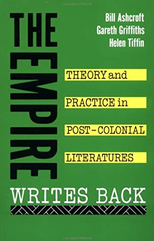 The Empire Writes Back: Theory and Practice in Post-Colonial