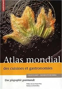 Atlas mondial des cuisines et gastronomies: une géographie gourmande