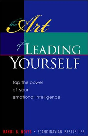 The Art of Leading Yourself: Tap the Power of Your Emotional Intelligence