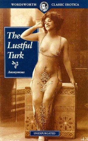 O turco lascivo: ou cenas no harém de um potentado oriental (Wordsworth Classic Erotica)