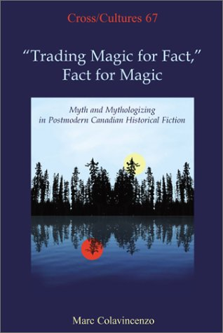 """trading Magic for Fact,"" Fact for Magic: Myth and Mythologizing in Postmodern Canadian Historical Fiction"