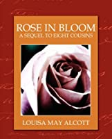Rose in Bloom (Eight Cousins #2)