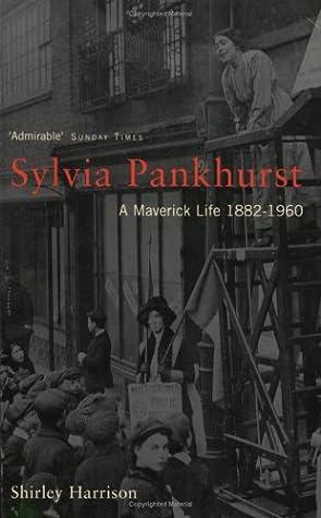Sylvia Pankhurst: A Maverick Life, 1882-1960