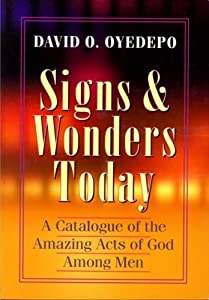 Signs & Wonders Today   A Catalogue Of The Amazing Acts Of God Among Men