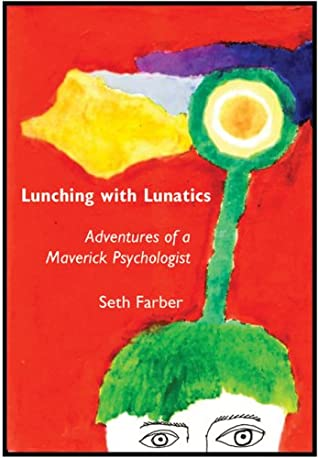 Lunching With Lunatics:  Adventures Of A Maverick Psychologist