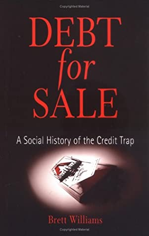 Debt for Sale: A Social History of the Credit Trap by Brett Williams