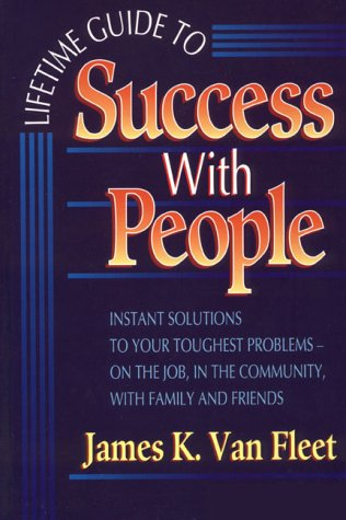 Lifetime Guide to Success with People: Instant Solutions to Your Toughest Problems-- On the Job, in the Community, with Family and Friends