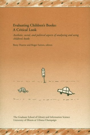 Evaluating Children's Books: A Critical Look: Aesthetic, Social, and Political Aspects of Analyzing and Using Children's Books (Allerton Park Institute Papers)