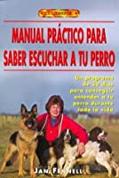Manual Practico Para Saber Escuchar A Tu Perro / The Practical Dog Listener