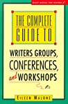The Complete Guide To Writers['] Groups, Conferences, And Workshops
