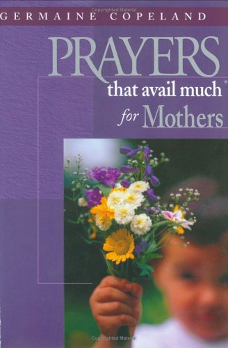 Prayers That Avail Much for Mothers Germaine Copeland