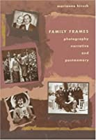 Family Frames: Photography, Narrative, And Postmemory