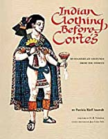 Indian Clothing Before Cortes: Mesoamerican Costumes from the Codices