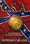 C.S.A. - Confederate States of America by Howard B. Means
