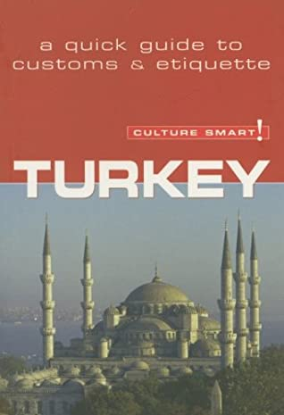 Turkey - Culture Smart!: the essential guide to customs & culture by