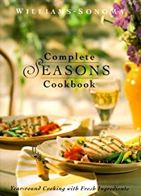 The Complete Seasons Cookbook: Year-Round Cooking with Fresh Ingredients